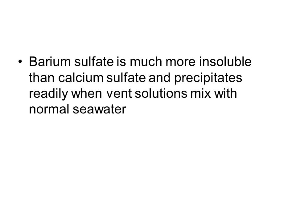 Barium sulfate is much more insoluble than calcium sulfate and precipitates readily when vent solutions mix with normal seawater