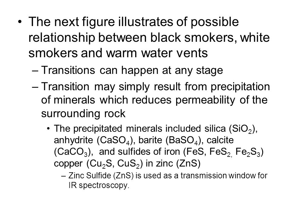 The next figure illustrates of possible relationship between black smokers, white smokers and warm water vents –Transitions can happen at any stage –T