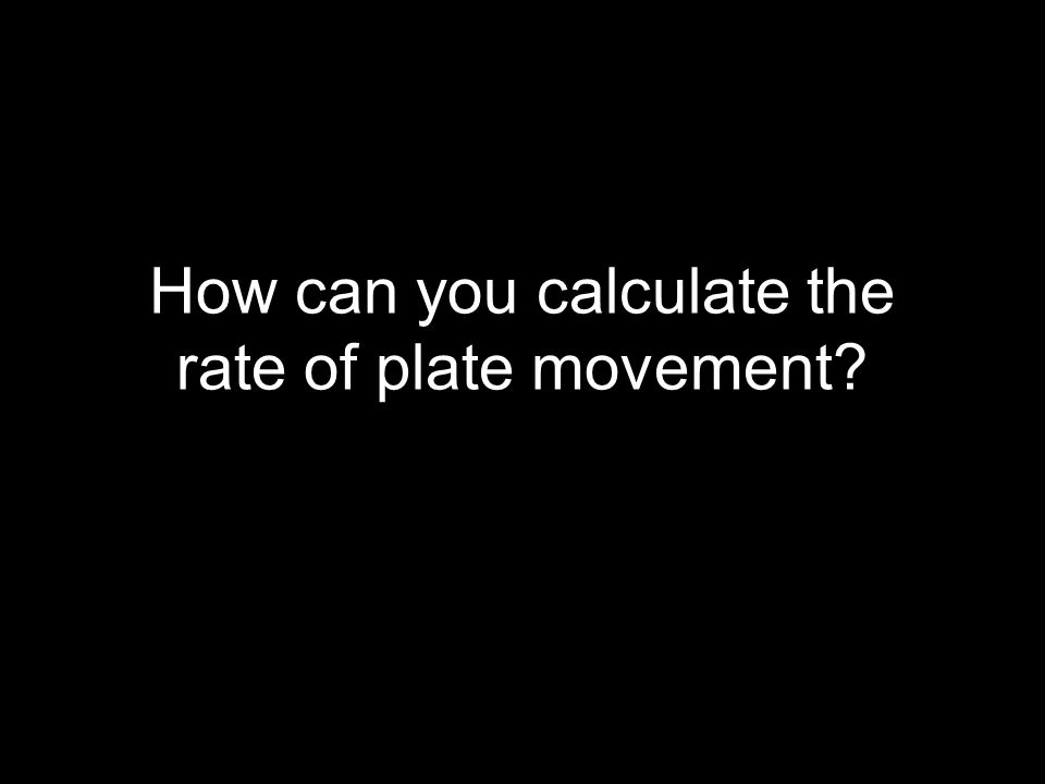 How can you calculate the rate of plate movement?