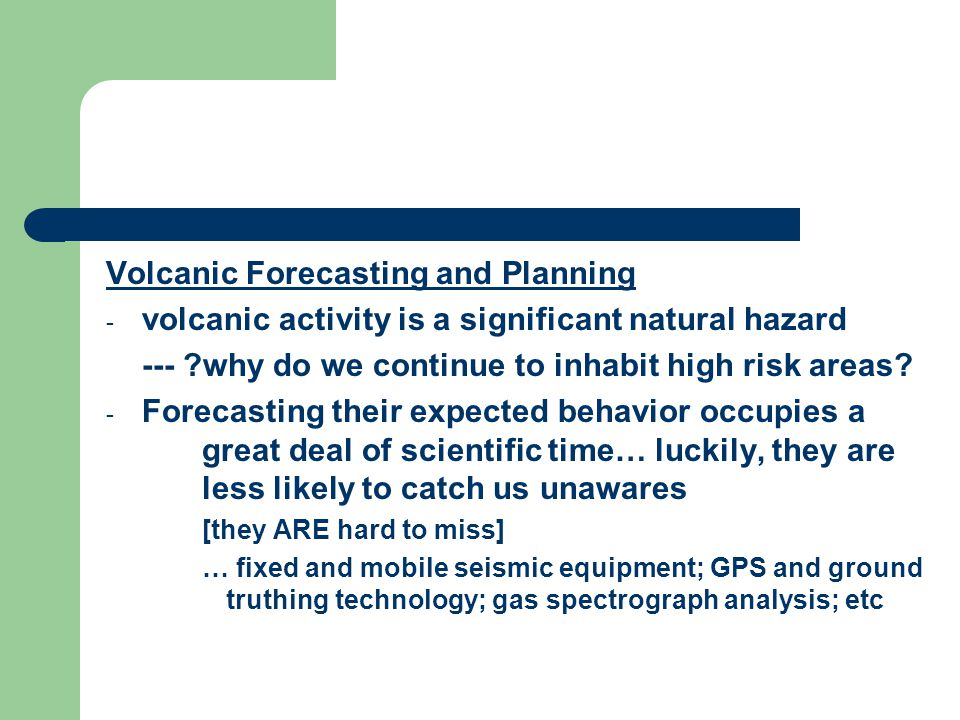 Volcanic Forecasting and Planning - volcanic activity is a significant natural hazard --- why do we continue to inhabit high risk areas.