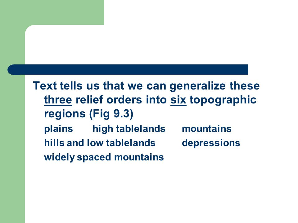 Text tells us that we can generalize these three relief orders into six topographic regions (Fig 9.3) plainshigh tablelandsmountains hills and low tablelandsdepressions widely spaced mountains