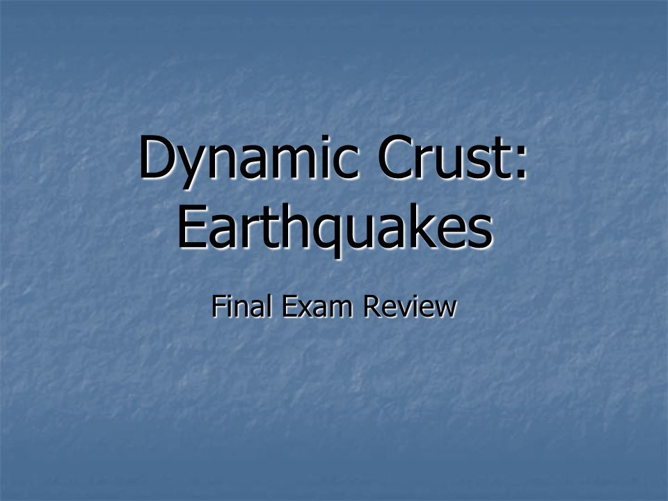 Dynamic Crust: Earthquakes Final Exam Review