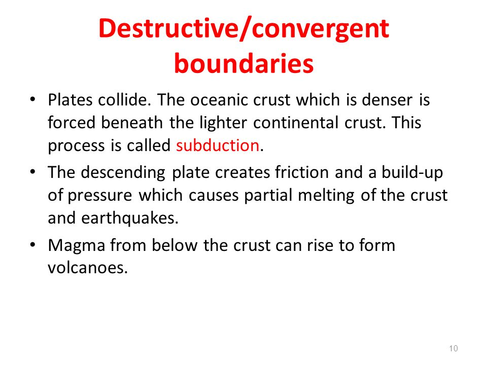 Destructive/convergent boundaries Plates collide.
