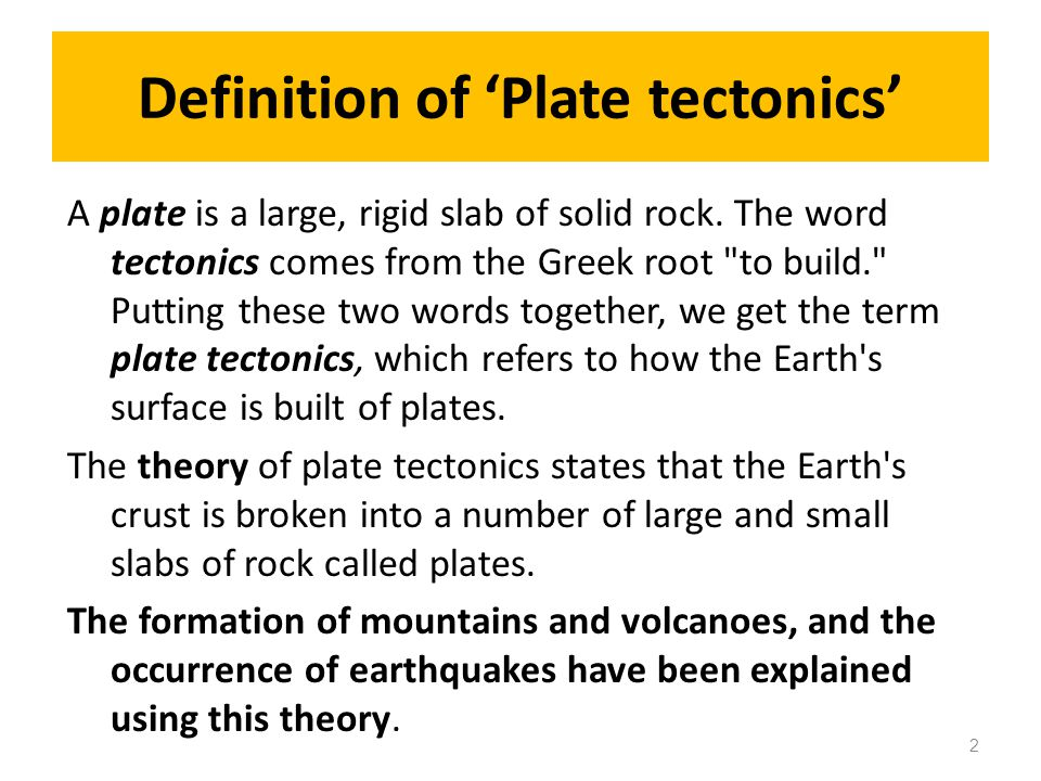 Definition of 'Plate tectonics' A plate is a large, rigid slab of solid rock.