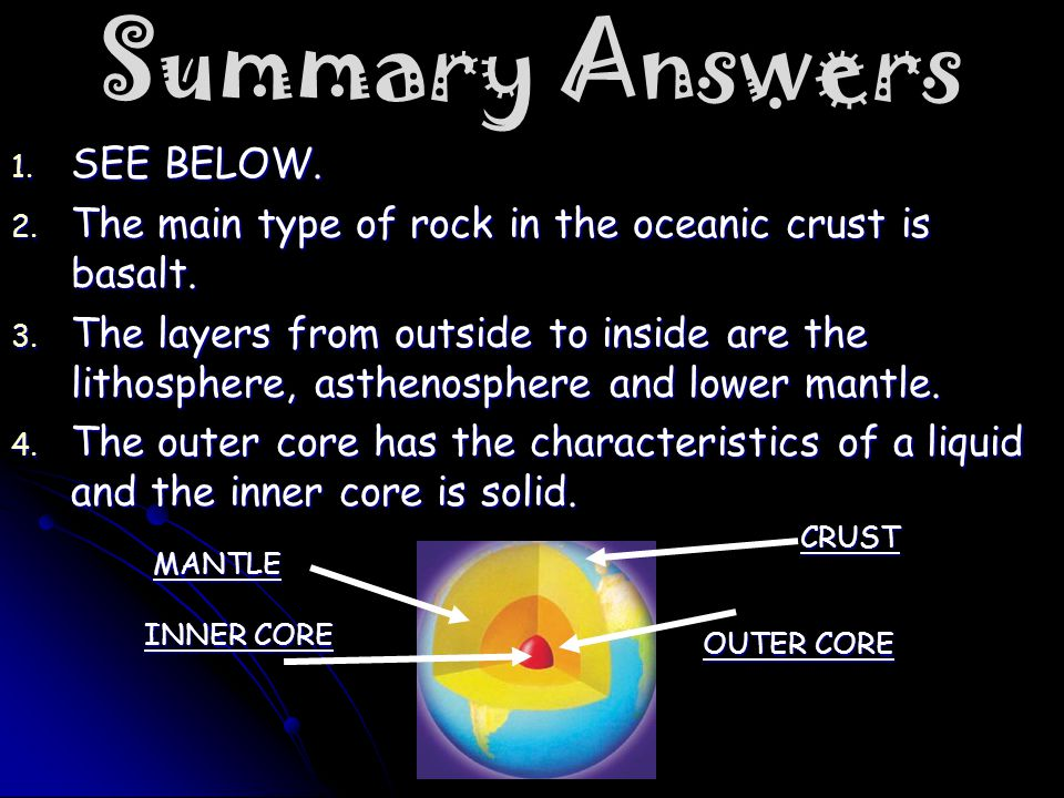 Summary Answers 1. SEE BELOW. 2. The main type of rock in the oceanic crust is basalt.