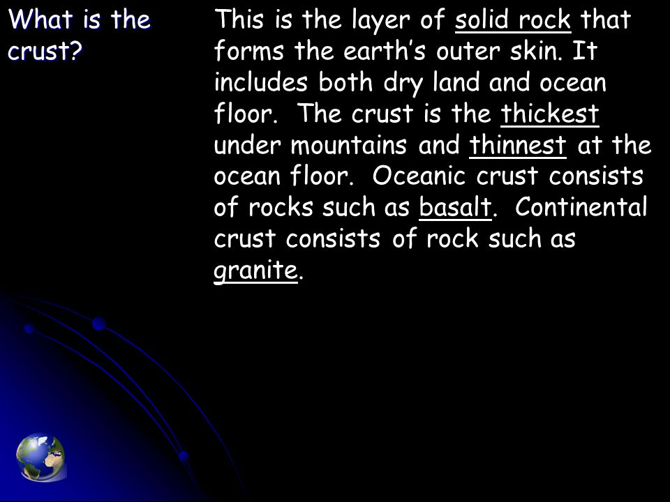 The Crust The Crust Earth's hard outer shell Earth's hard outer shell Light and brittle Light and brittle It is cooler and more rigid than the core and mantle It is cooler and more rigid than the core and mantle
