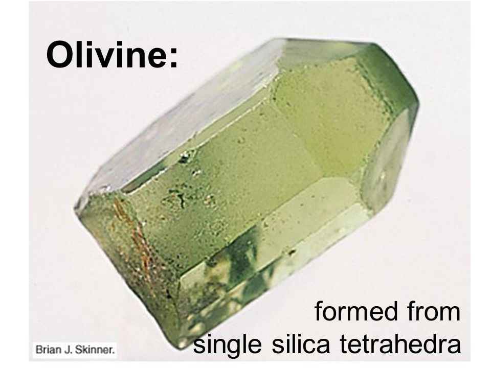 Olivine: formed from single silica tetrahedra