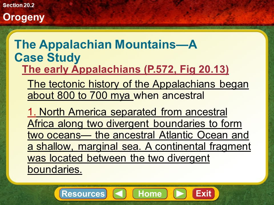 The Appalachian Mountains—A Case Study Geologists have divided the Appalachians into several distinct regions. Each region is characterized by rocks t