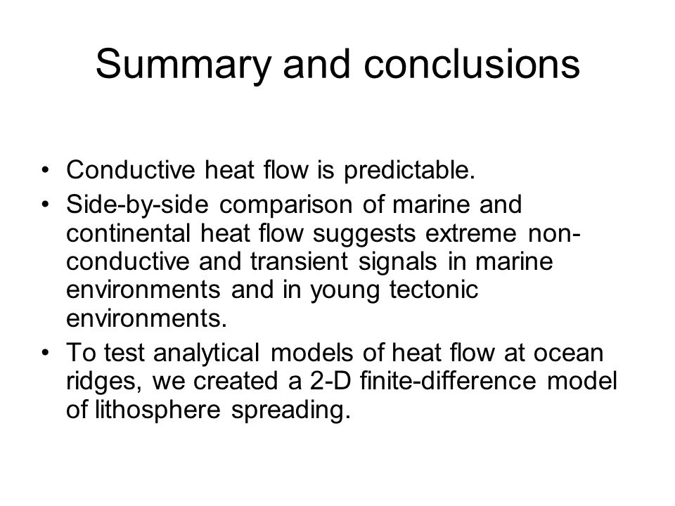 Summary and conclusions Conductive heat flow is predictable. Side-by-side comparison of marine and continental heat flow suggests extreme non- conduct