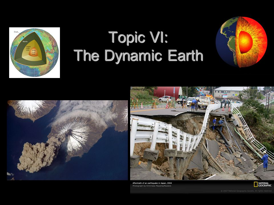Topic VI: The Dynamic Earth