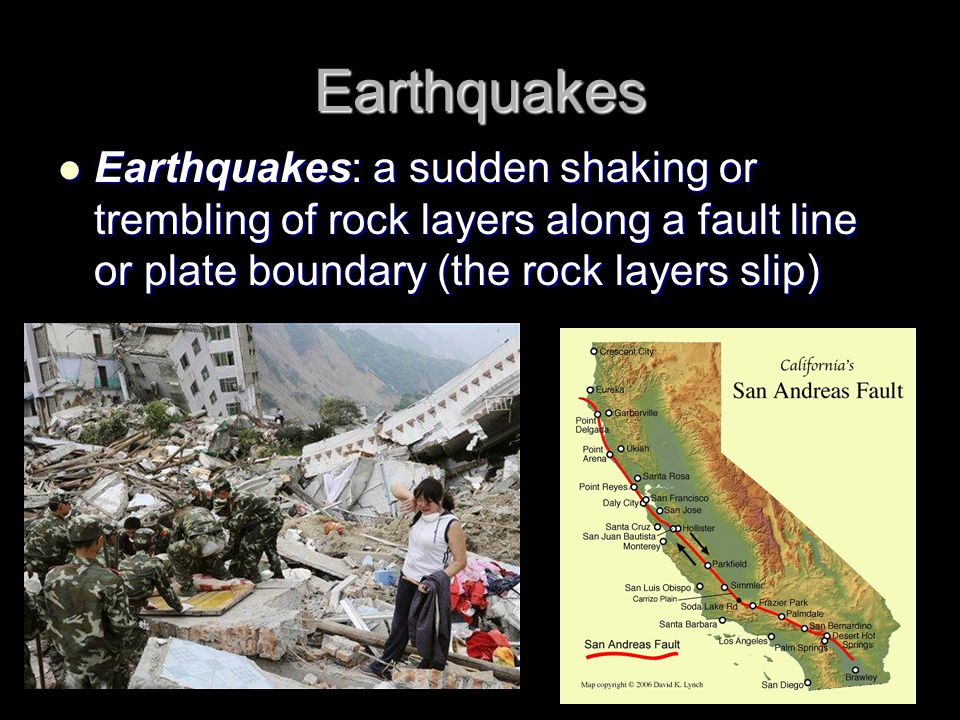 Earthquakes Earthquakes: a sudden shaking or trembling of rock layers along a fault line or plate boundary (the rock layers slip) Earthquakes: a sudde