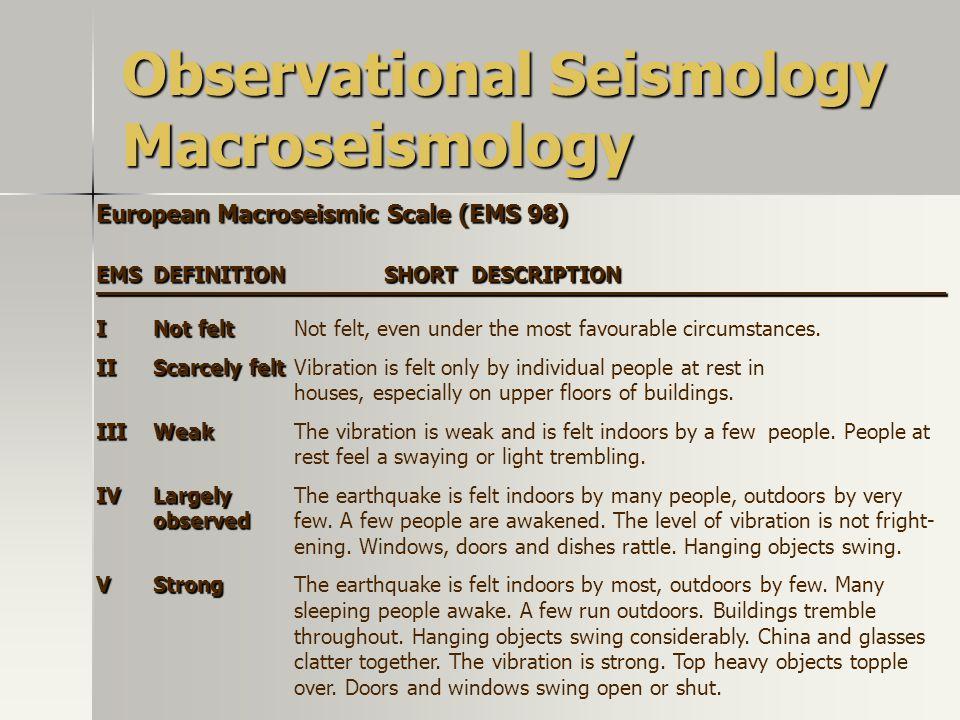 Observational Seismology Macroseismology European Macroseismic Scale (EMS 98) EMSDEFINITION SHORT DESCRIPTION –––––––––––––––––––––––––––––––––––––––––––––––––– INot felt INot feltNot felt, even under the most favourable circumstances.