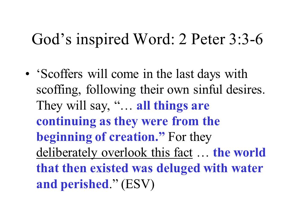"God's inspired Word: 2 Peter 3:3-6 'Scoffers will come in the last days with scoffing, following their own sinful desires. They will say, ""… all thing"