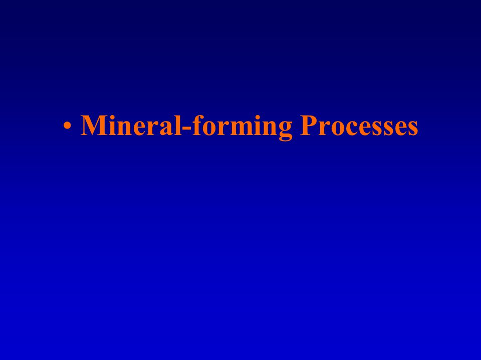 Mineral-forming Processes