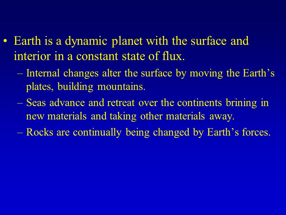 Earth is a dynamic planet with the surface and interior in a constant state of flux.