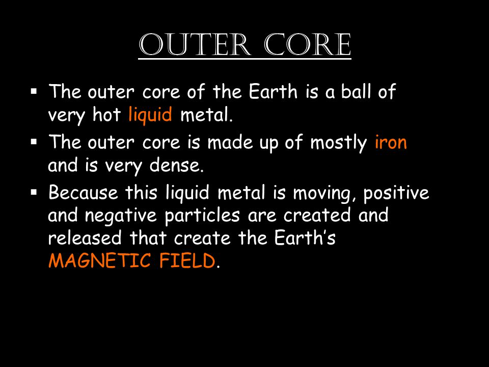 Outer Core  The outer core of the Earth is a ball of very hot liquid metal.