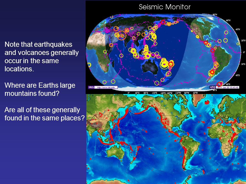 Note that earthquakes and volcanoes generally occur in the same locations. Where are Earths large mountains found? Are all of these generally found in