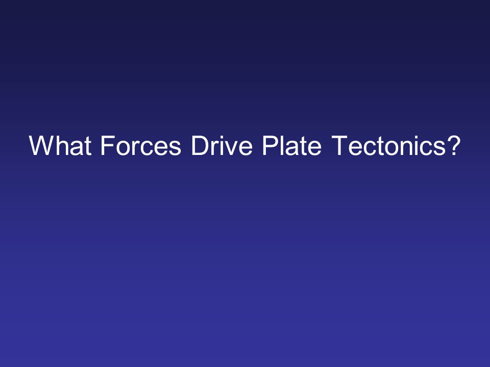 What Forces Drive Plate Tectonics?