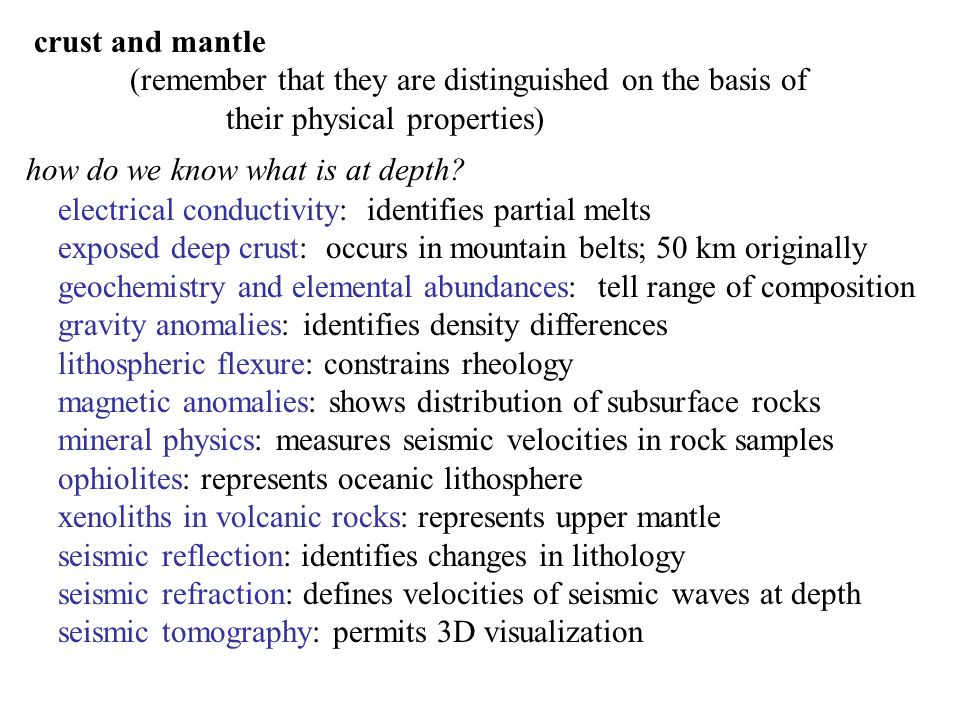 crust and mantle (remember that they are distinguished on the basis of their physical properties) how do we know what is at depth? electrical conducti