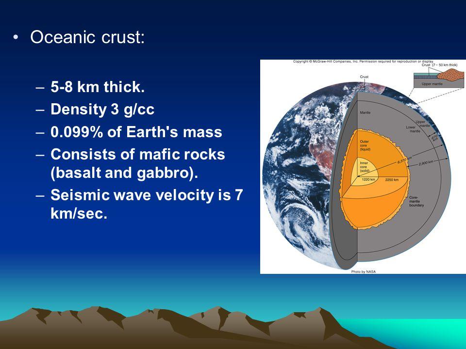 Oceanic crust: –5-8 km thick.