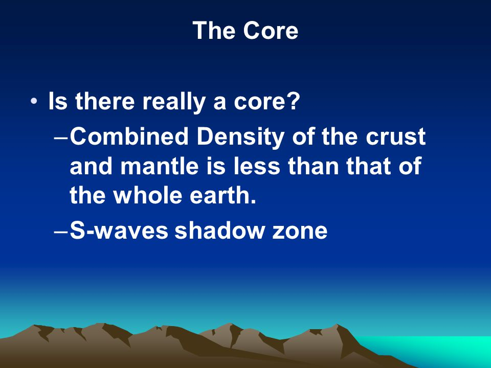 The Core Is there really a core.