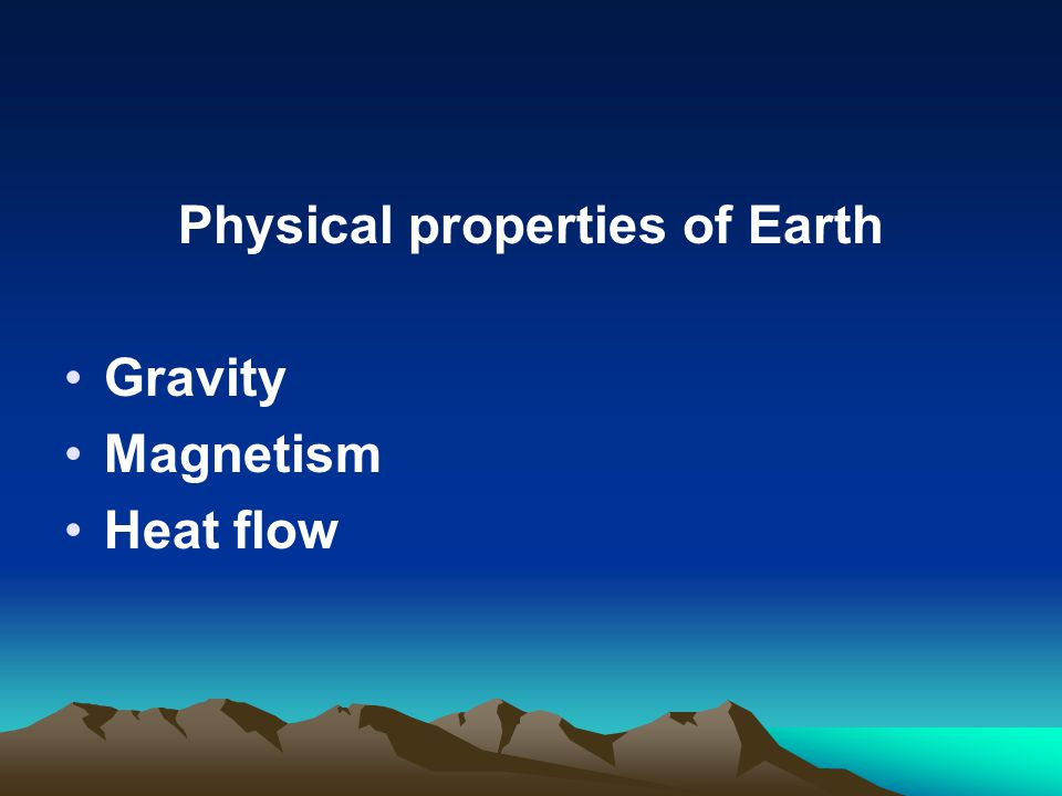 Physical properties of Earth Gravity Magnetism Heat flow