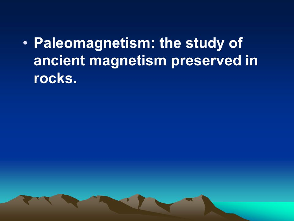 Paleomagnetism: the study of ancient magnetism preserved in rocks.