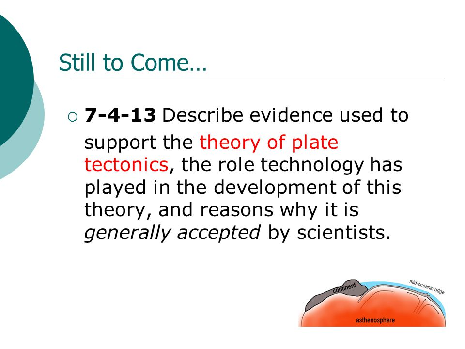 Still to Come…  7-4-13 Describe evidence used to support the theory of plate tectonics, the role technology has played in the development of this the