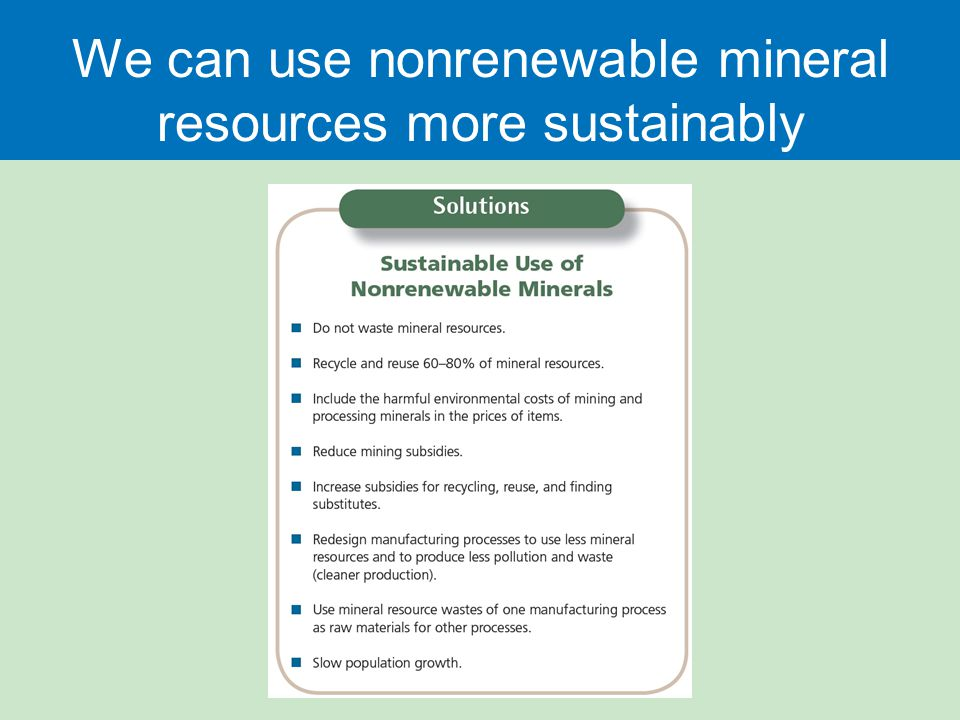 We can use nonrenewable mineral resources more sustainably