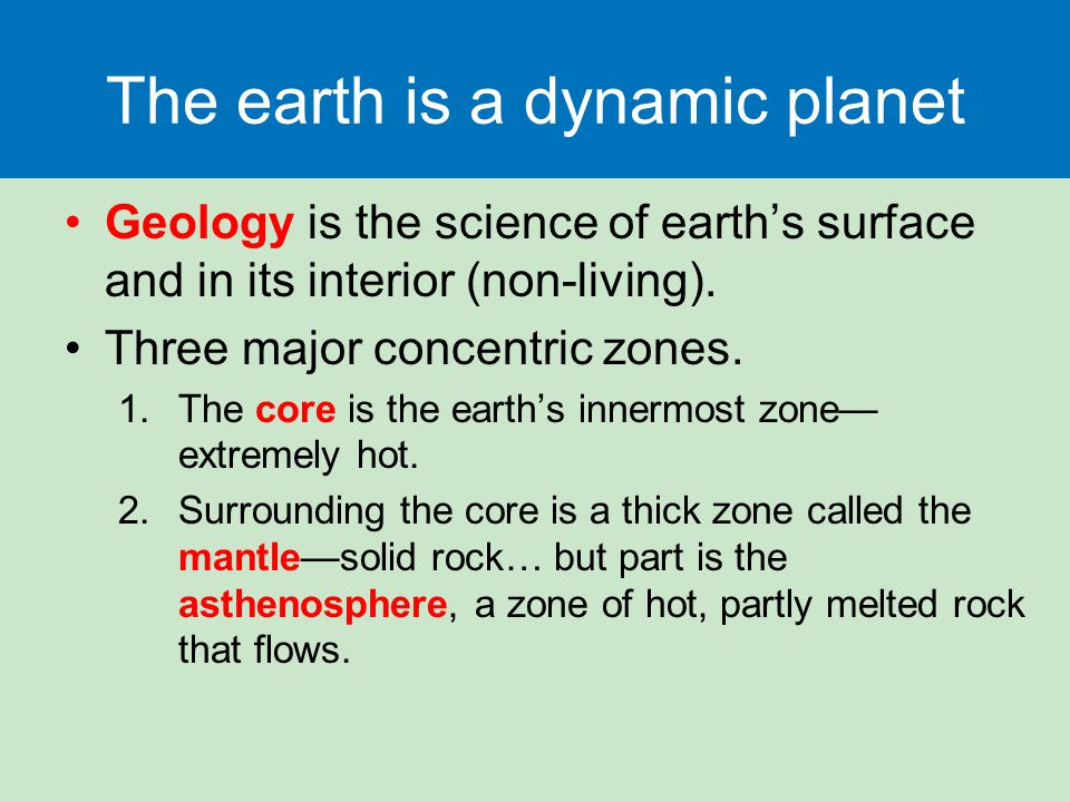 The earth is a dynamic planet Geology is the science of earth's surface and in its interior (non-living).