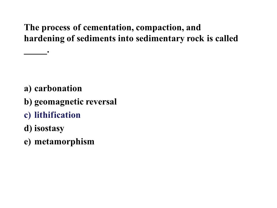 The process of cementation, compaction, and hardening of sediments into sedimentary rock is called _____.
