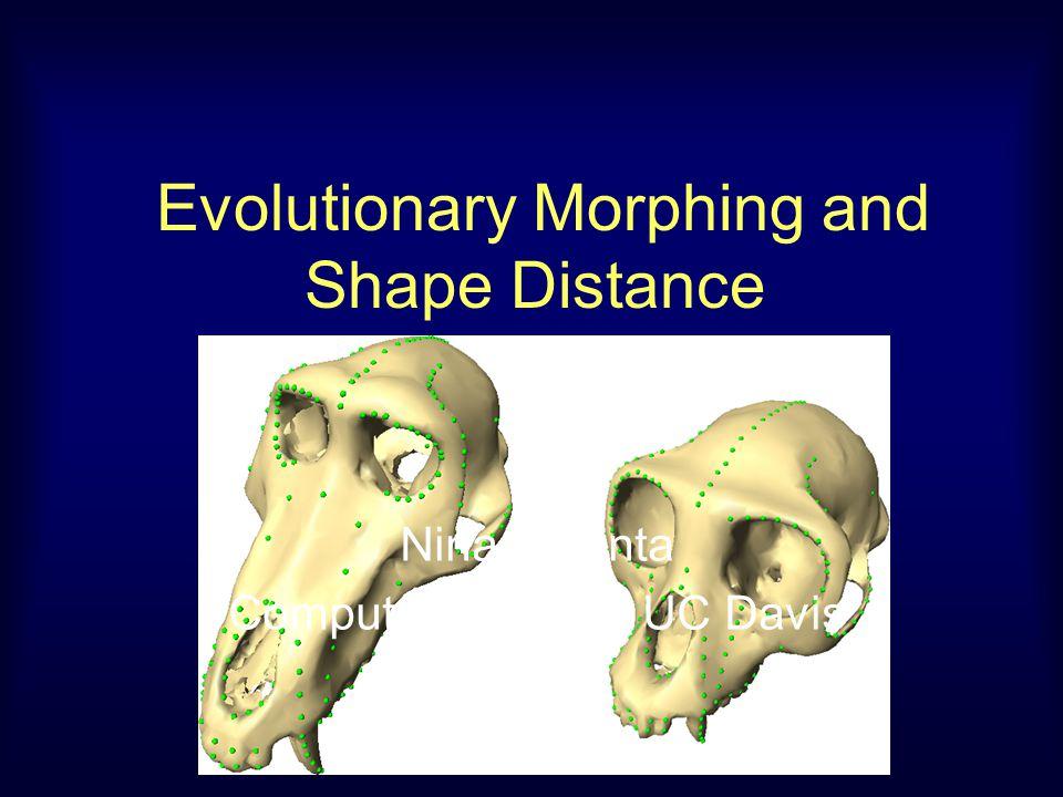 Evolutionary Morphing and Shape Distance Nina Amenta Computer Science, UC Davis