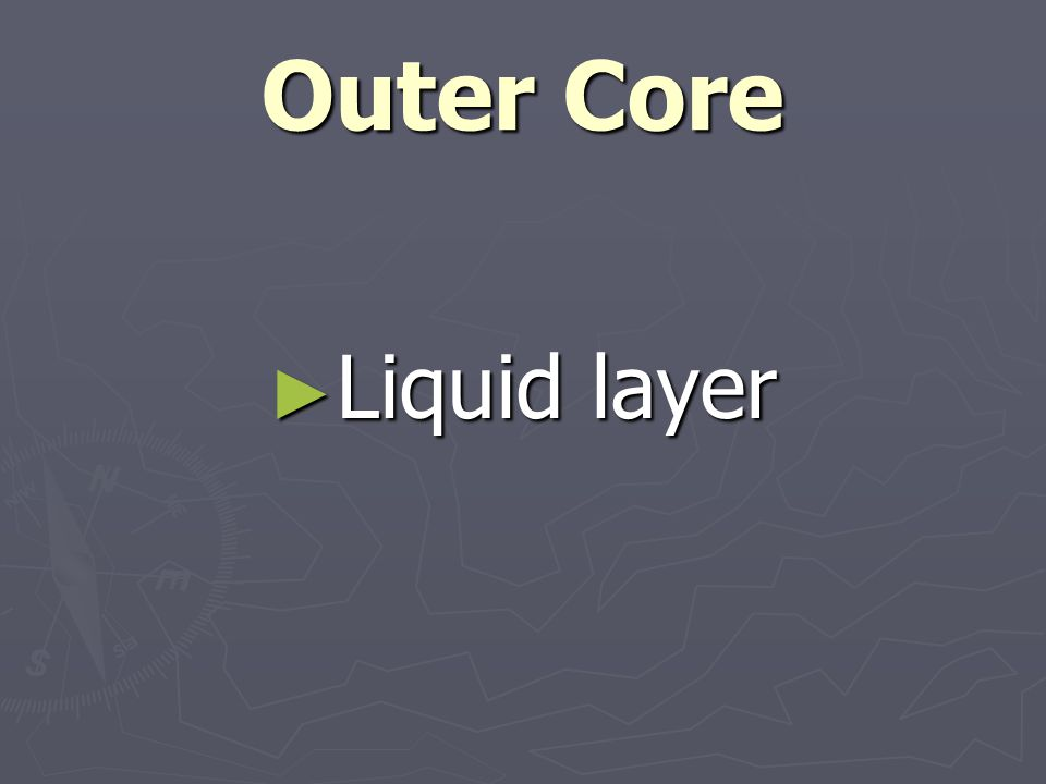 Outer Core ► Liquid layer