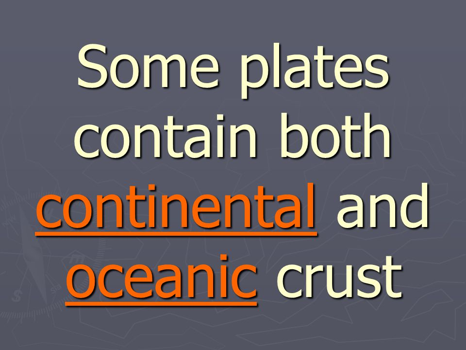Some plates contain both continental and oceanic crust