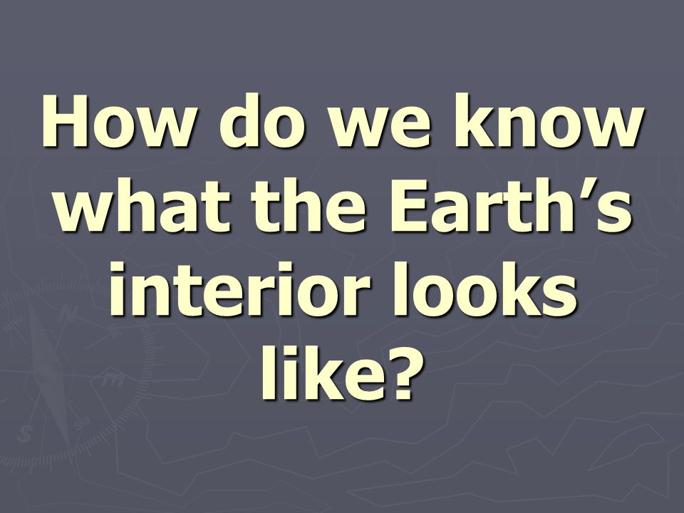 How do we know what the Earth's interior looks like