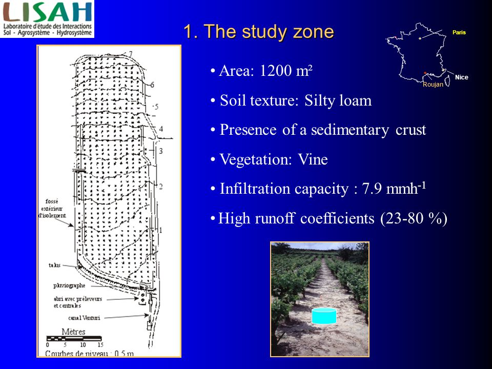 1. The study zone Area: 1200 m² Soil texture: Silty loam Presence of a sedimentary crust Vegetation: Vine Infiltration capacity : 7.9 mmh -1 High runo