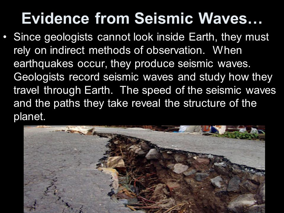 Using data collected from seismic waves, geologists have learned the Earth's interior is made up of several layers.