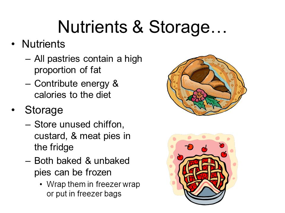 Nutrients & Storage… Nutrients –All pastries contain a high proportion of fat –Contribute energy & calories to the diet Storage –Store unused chiffon,