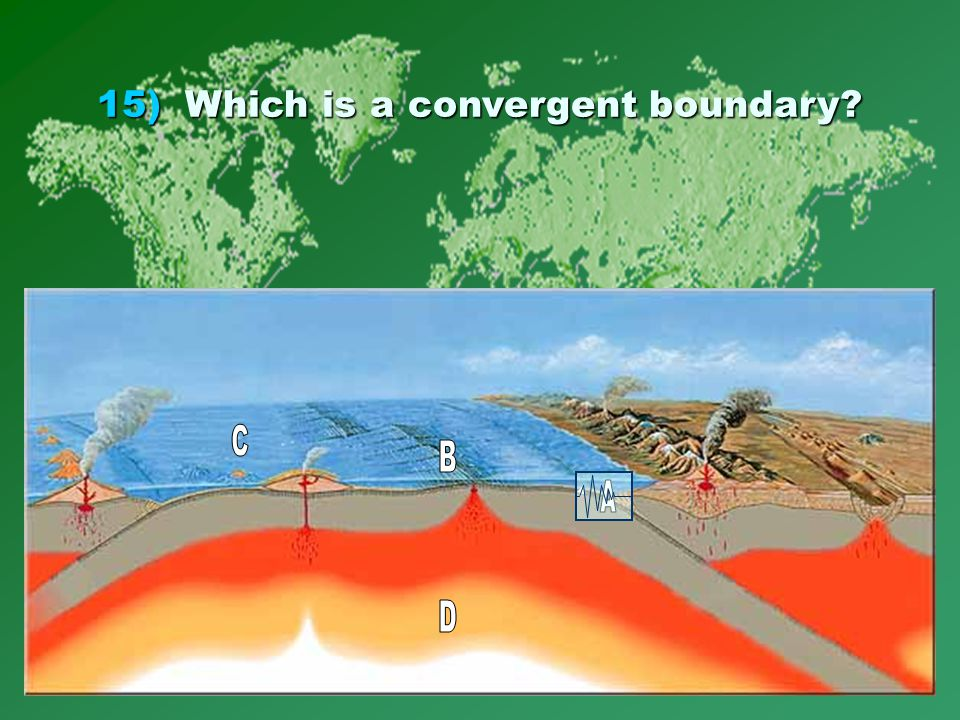 15)Which is a convergent boundary?