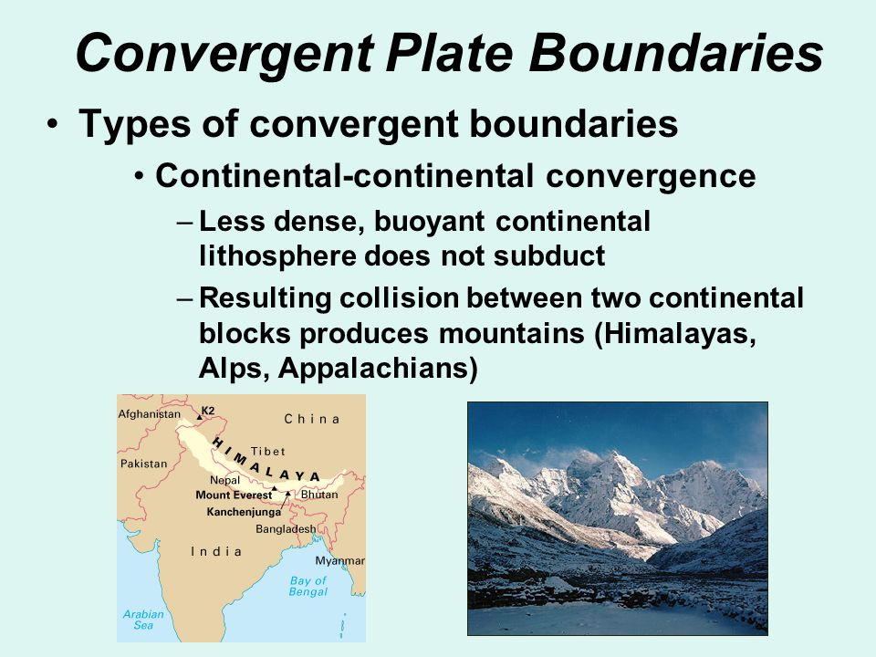 Convergent Plate Boundaries Types of convergent boundaries Continental-continental convergence –Less dense, buoyant continental lithosphere does not s