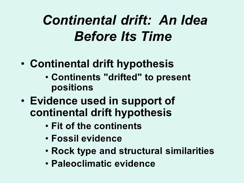 Continental drift: An Idea Before Its Time Continental drift hypothesis Continents