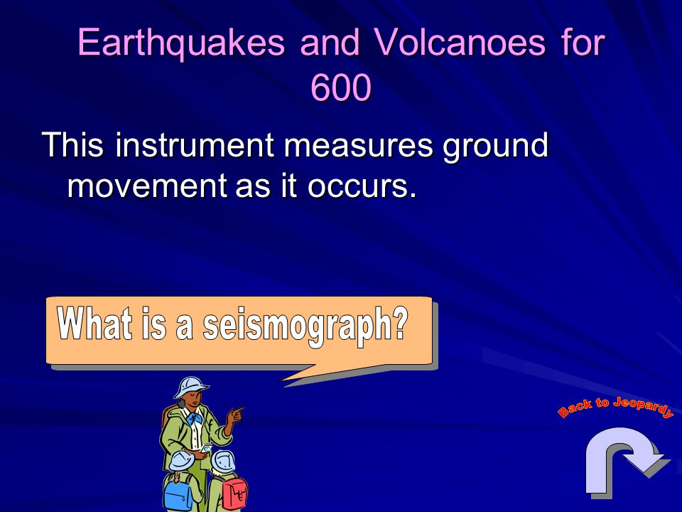 Earthquakes and Volcanoes for 600 This instrument measures ground movement as it occurs.