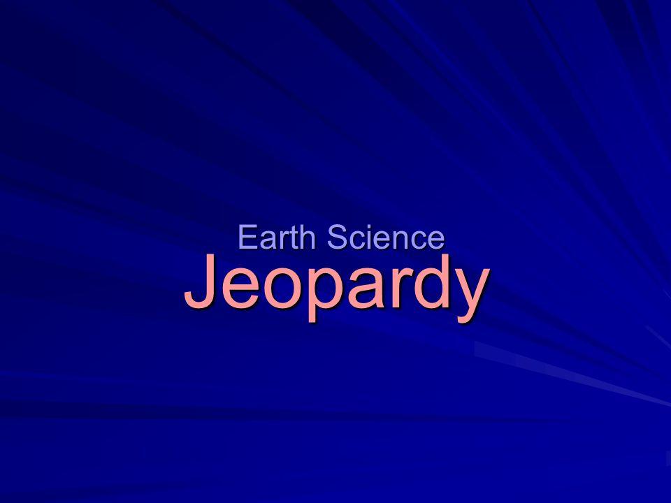 Jeopardy Earth Science