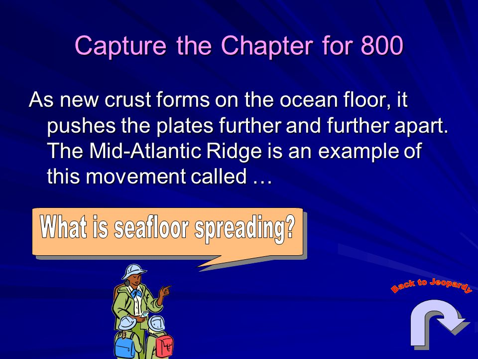 Capture the Chapter for 800 As new crust forms on the ocean floor, it pushes the plates further and further apart.