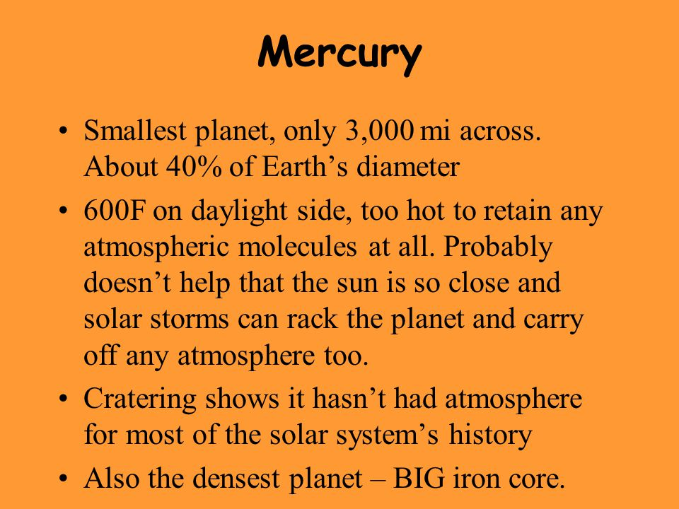 Mercury Smallest planet, only 3,000 mi across.