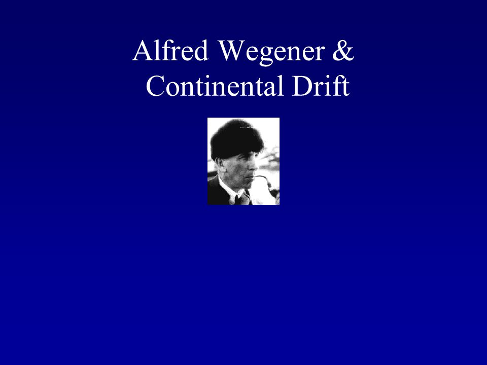 Alfred Wegener & Continental Drift