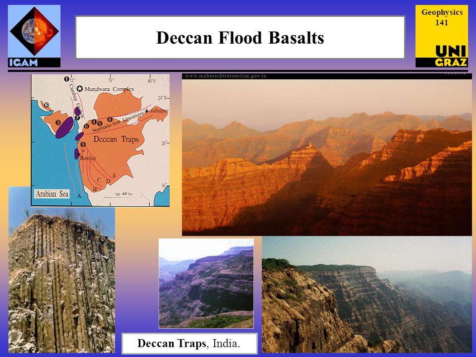Deccan Flood Basalts Deccan Traps, India. Geophysics 141