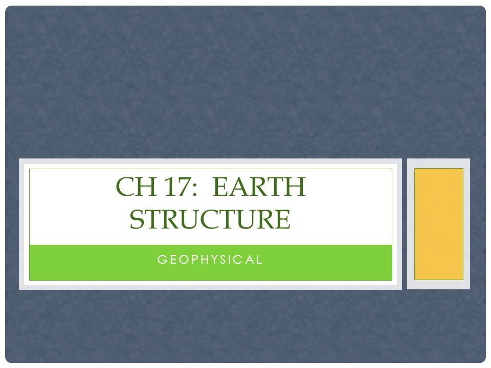 GEOPHYSICAL CH 17: EARTH STRUCTURE