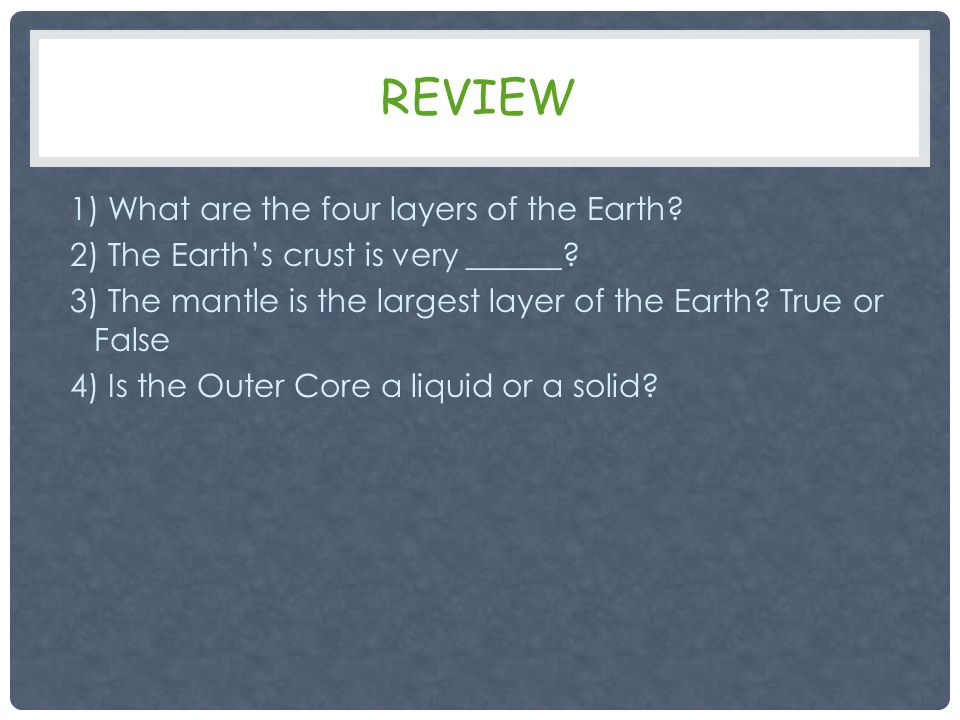 REVIEW 1) What are the four layers of the Earth. 2) The Earth's crust is very ______.