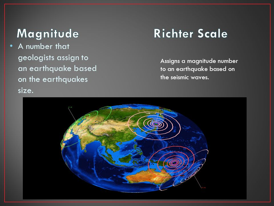 A number that geologists assign to an earthquake based on the earthquakes size. Assigns a magnitude number to an earthquake based on the seismic waves